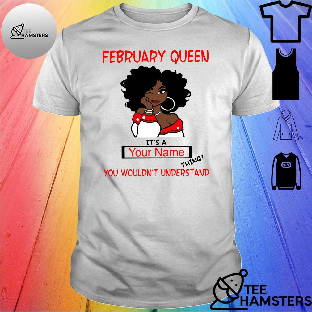 Black woman February queen it's a your name thing you wouldn't understand shirt