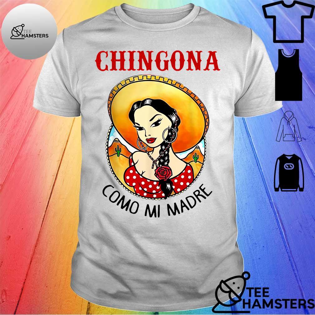 Chingona como mi madre shirt