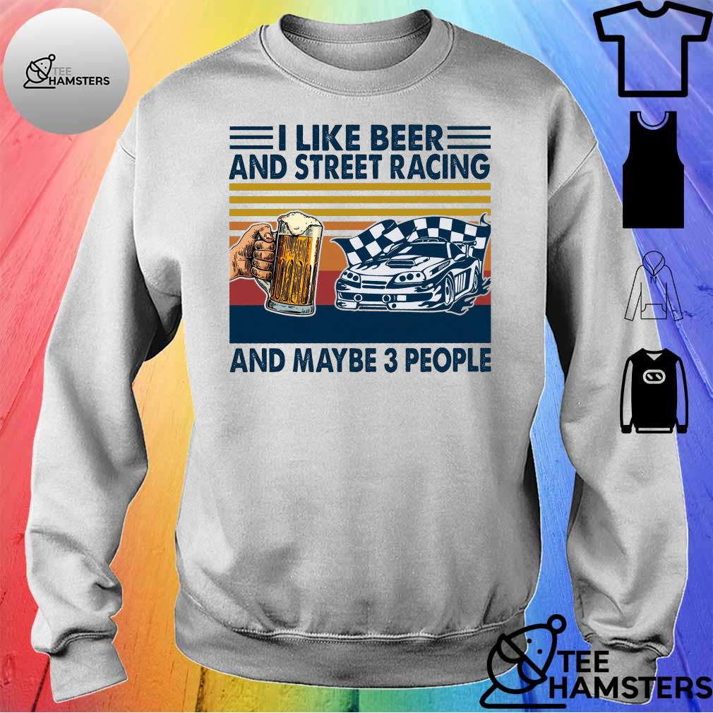 I like beer and street racing and maybe 3 people vintage s sweater