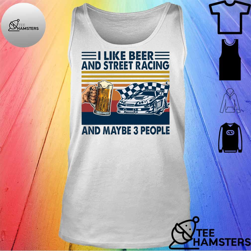 I like beer and street racing and maybe 3 people vintage s tank top