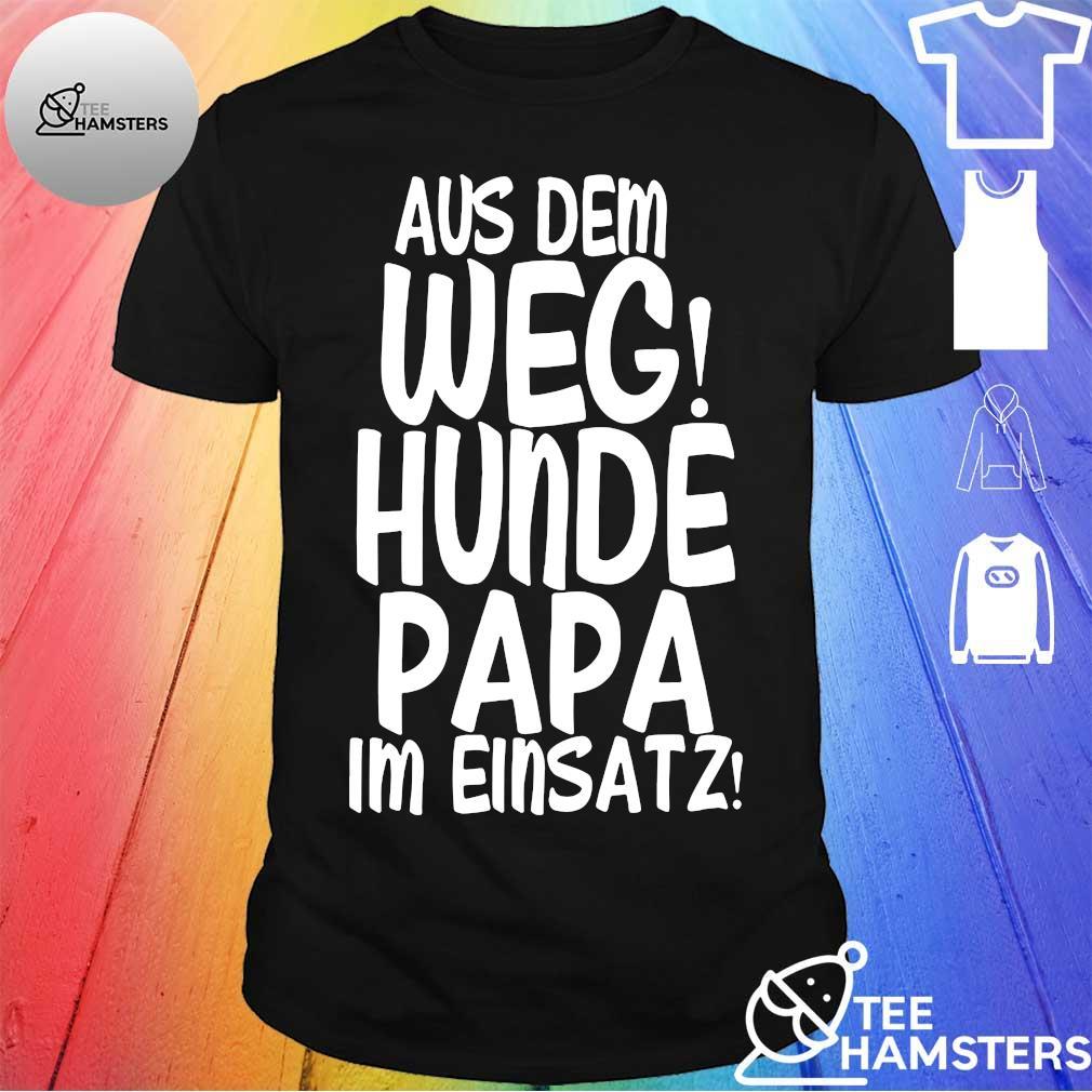 Aus dem weg hunde papa im einsatz shirt