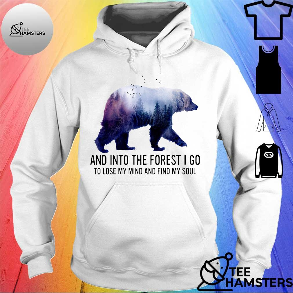 Bear and into the forest i go to lose my mind and find my soul hoodie