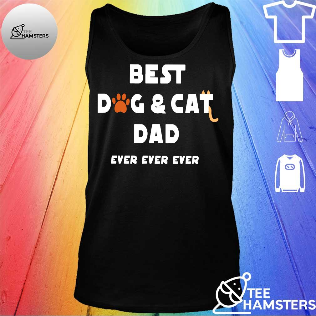 Best dog & cat dad ever ever ever s tank top