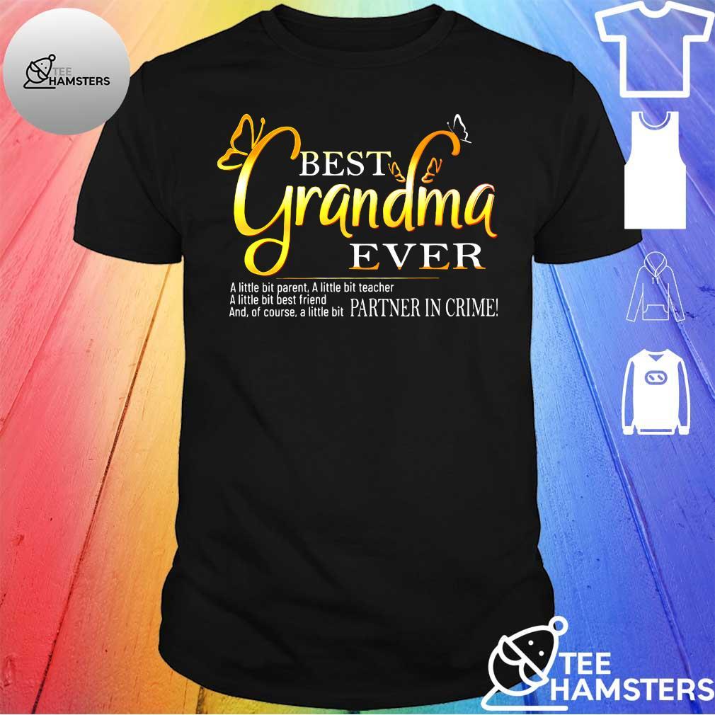 Best grandma ever a little parent a little bit teacher a little best friend and of course a little bit partner in crime shirt