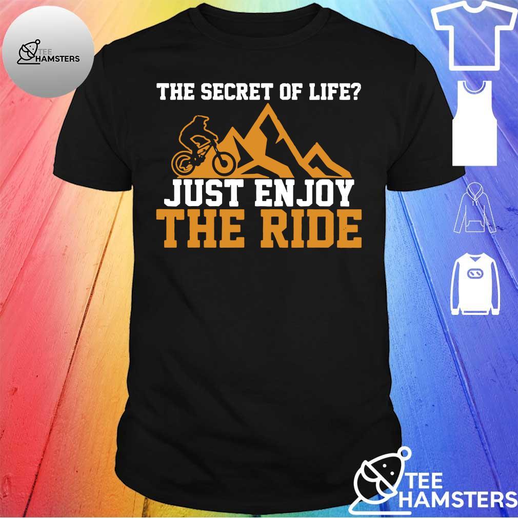 Bike The secret of life just enjoy the ride shirt