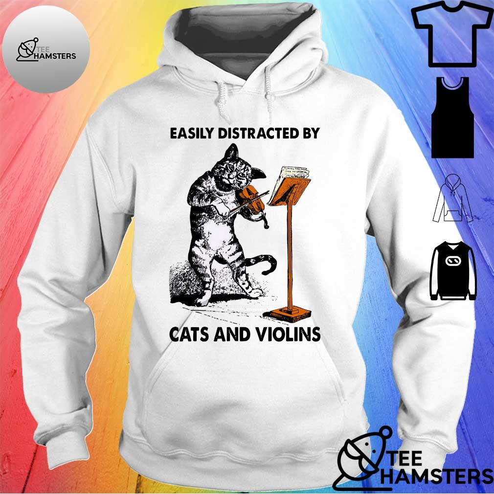 Easily distracted by cats and violins s hoodie