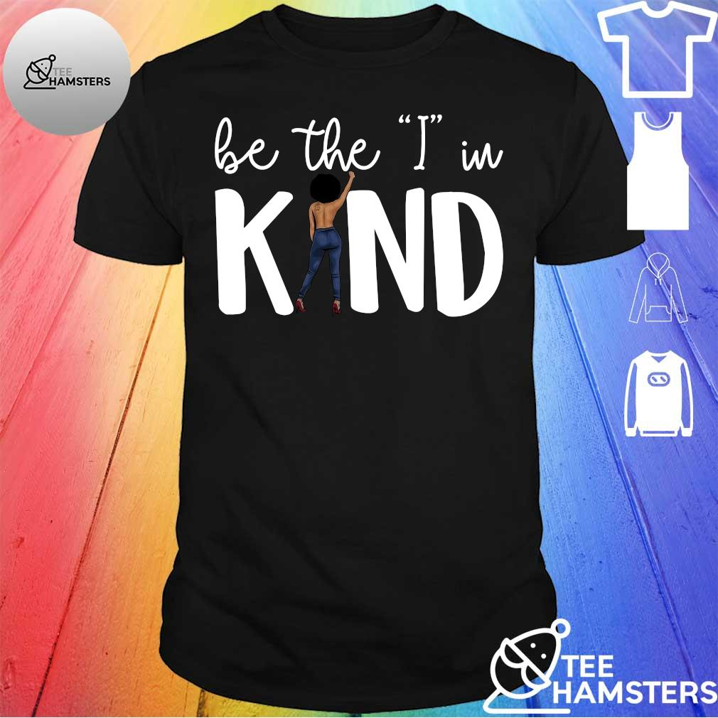 Girl be the I'm kind shirt