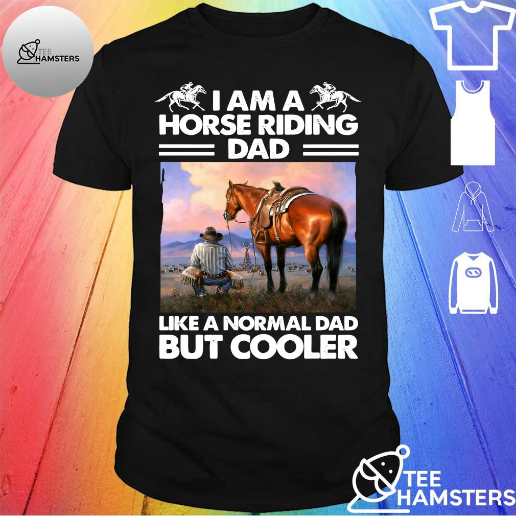 I am a Horse riding Dad like a normal Dad but cooler shirt