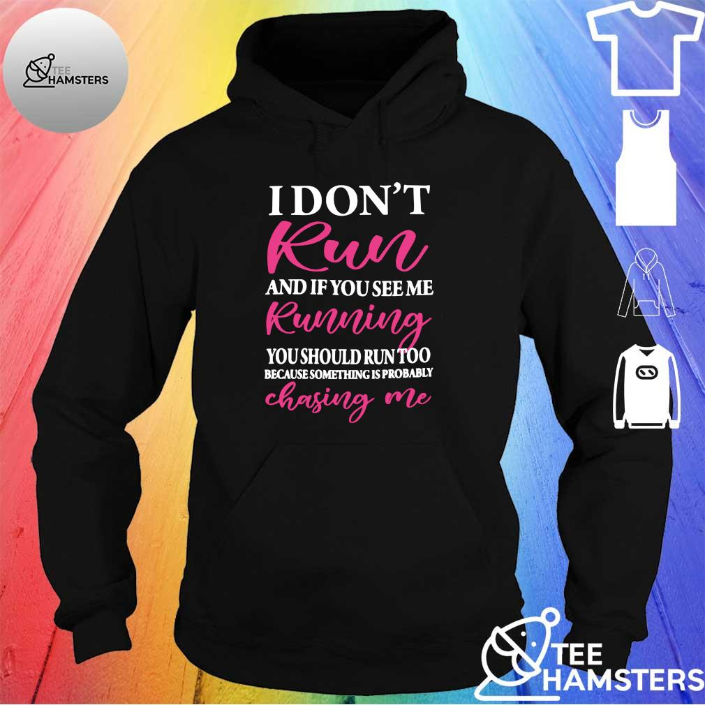 I don't run and if you see me running you should run too because something is probably chasing me s hoodie