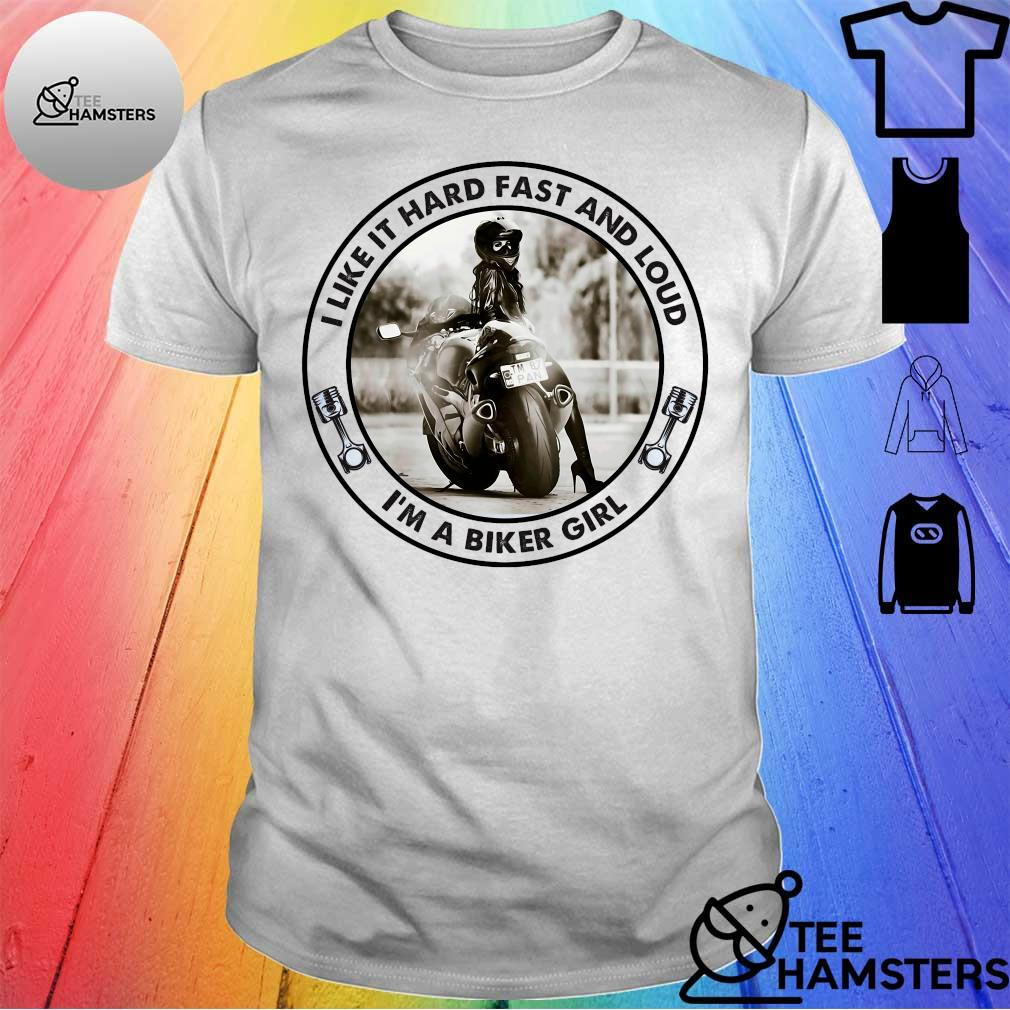 I like it hard fast and loud i'm a biker girl shirt