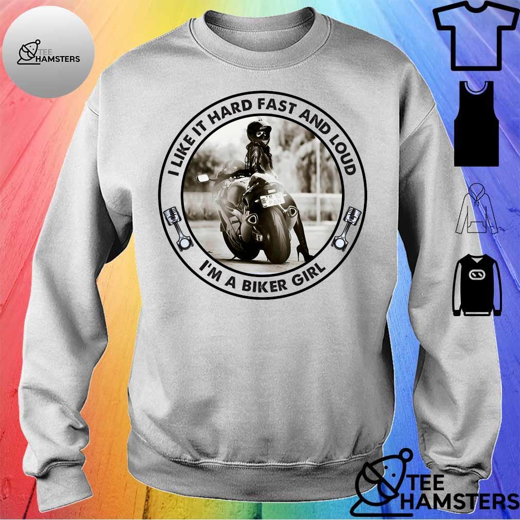 I like it hard fast and loud i'm a biker girl sweater
