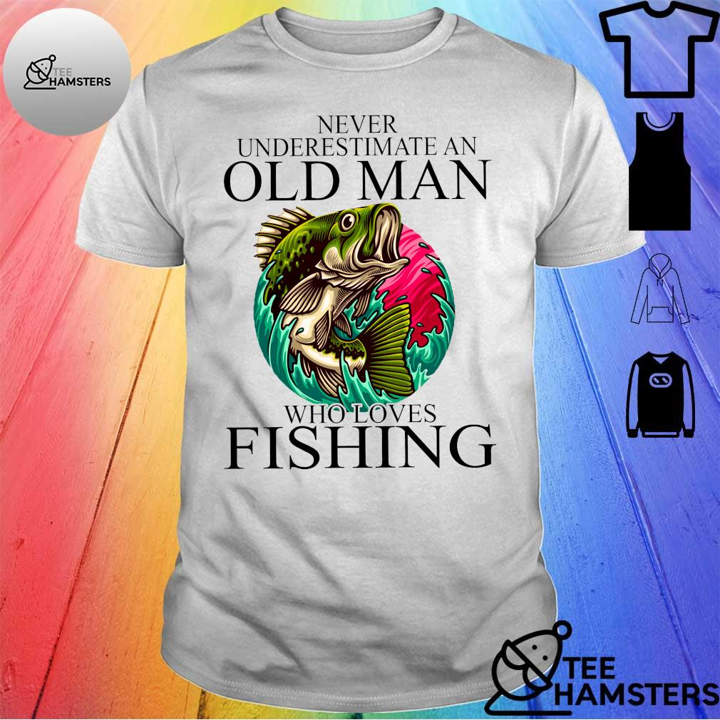 Never underestimate an old man who loves fishing shirt