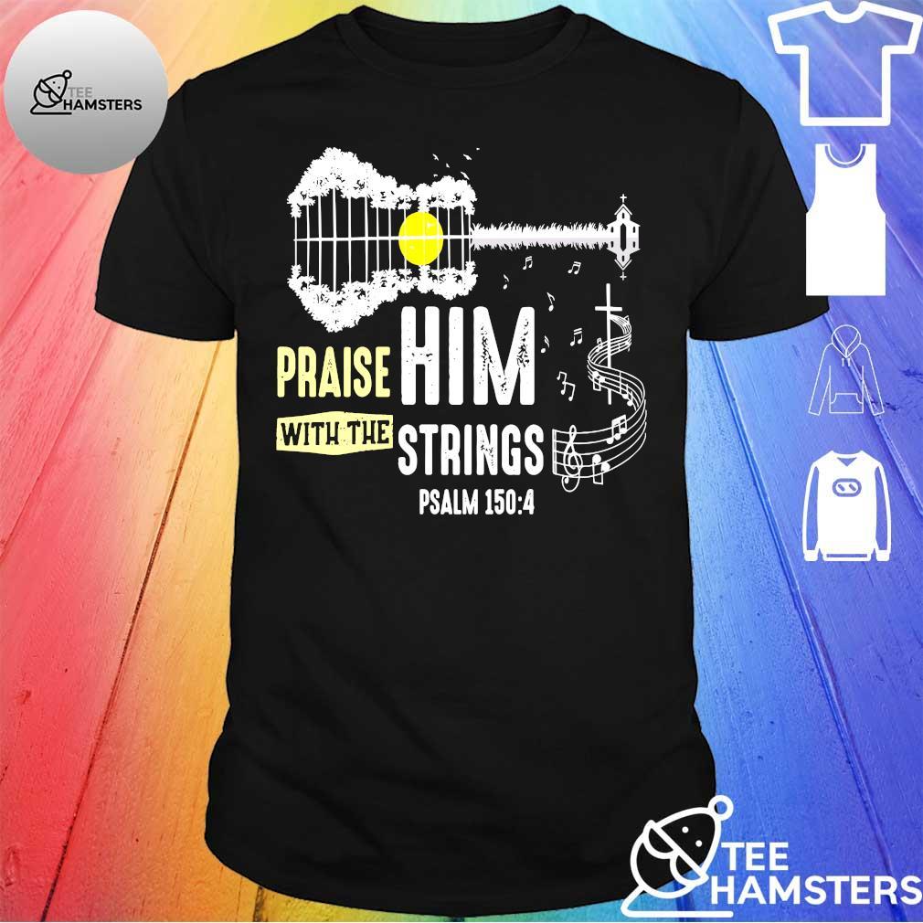 Praise Him With The Strings Guitar shirt