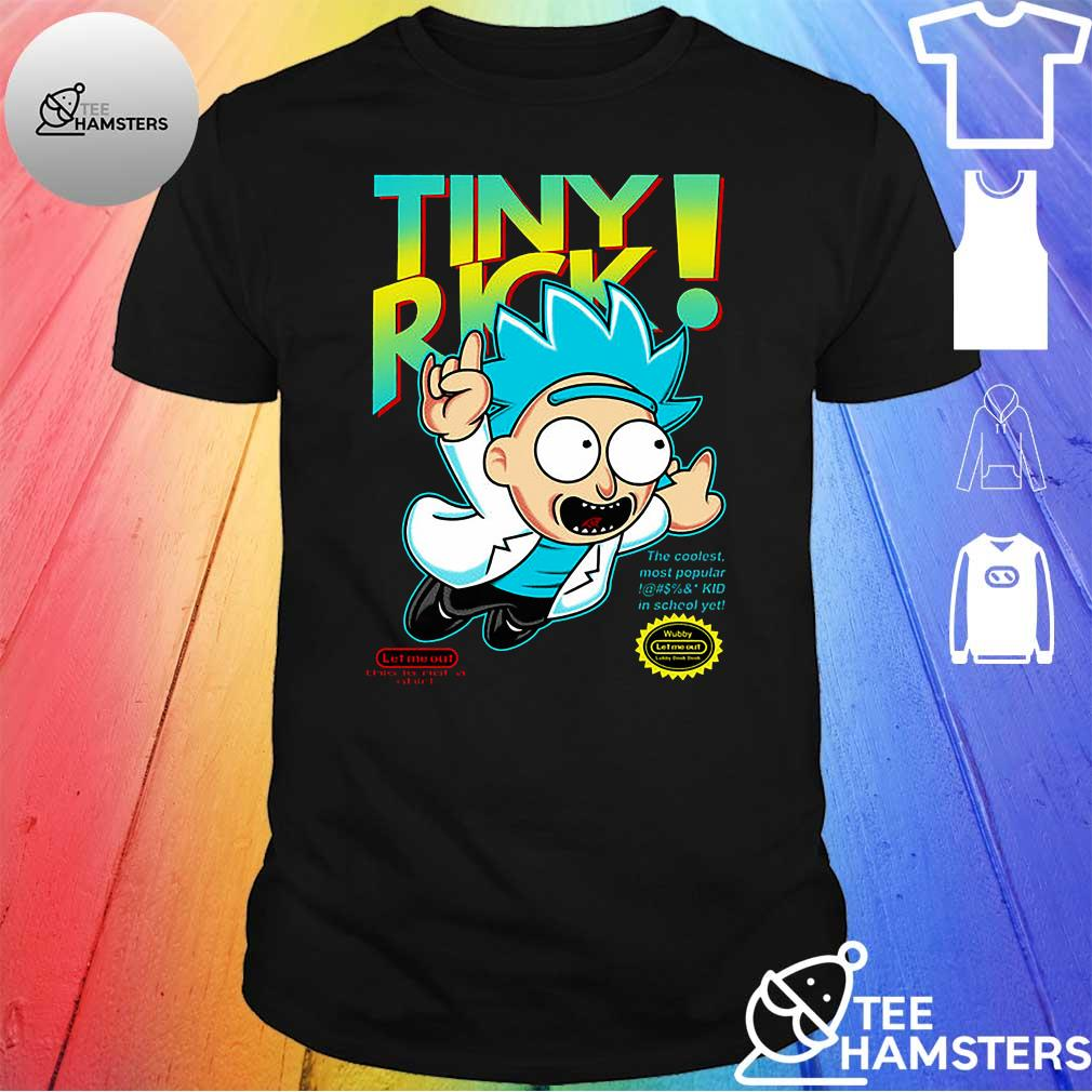 Tiny Rick the coofest most popular Kid in school yet shirt