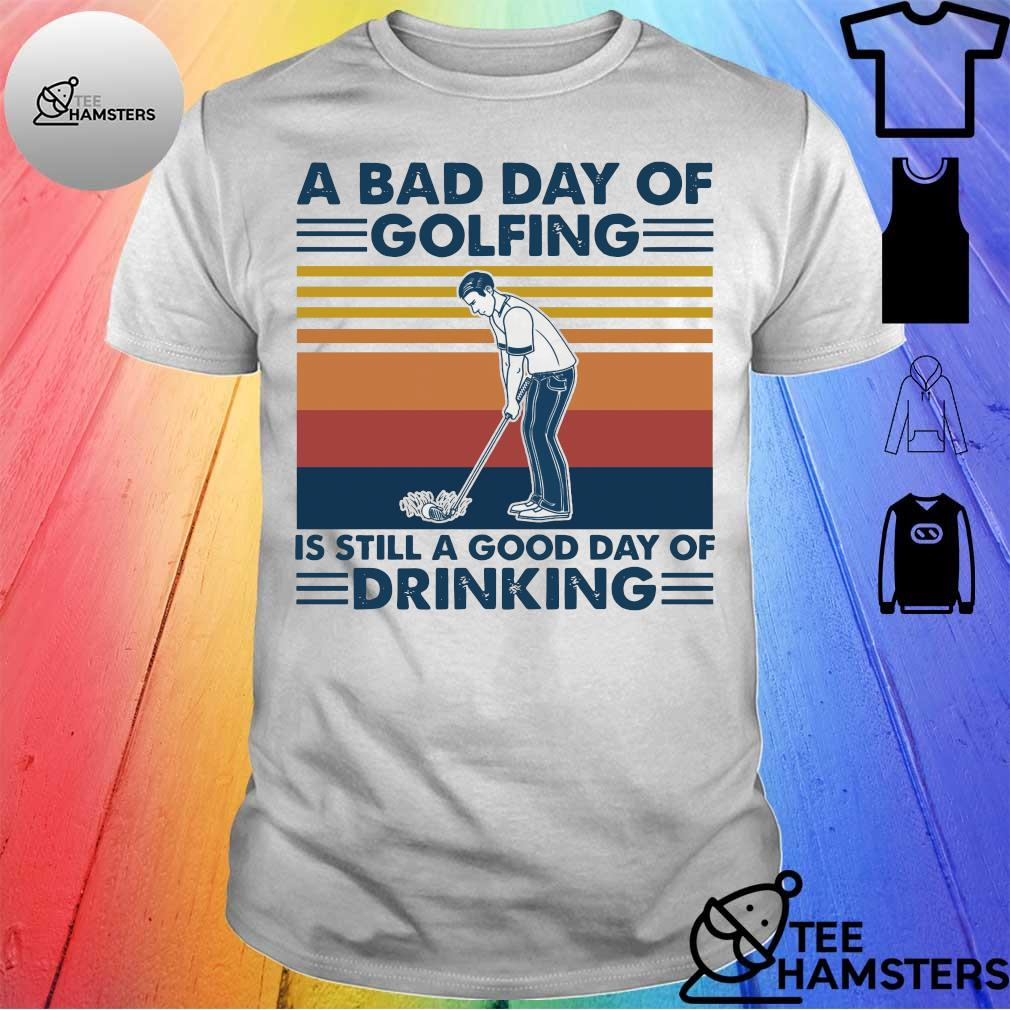 A bad day of golfing is still a good day of drinking vintage shirt