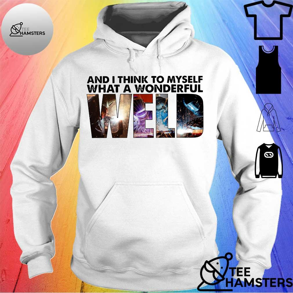 And i think to myself what a wonderful WELD hoodie