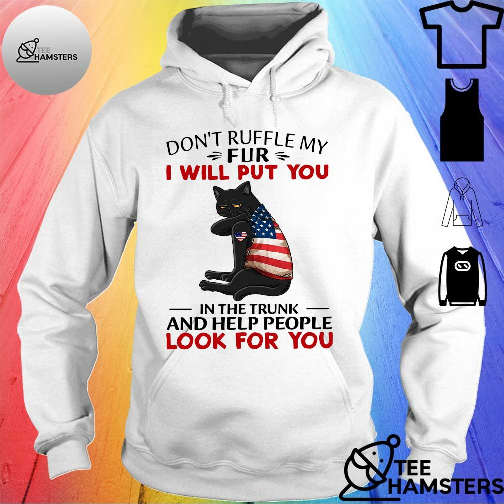 Black cat American don't ruffle my fur i will put you in the trunk and help people look for you hoodie