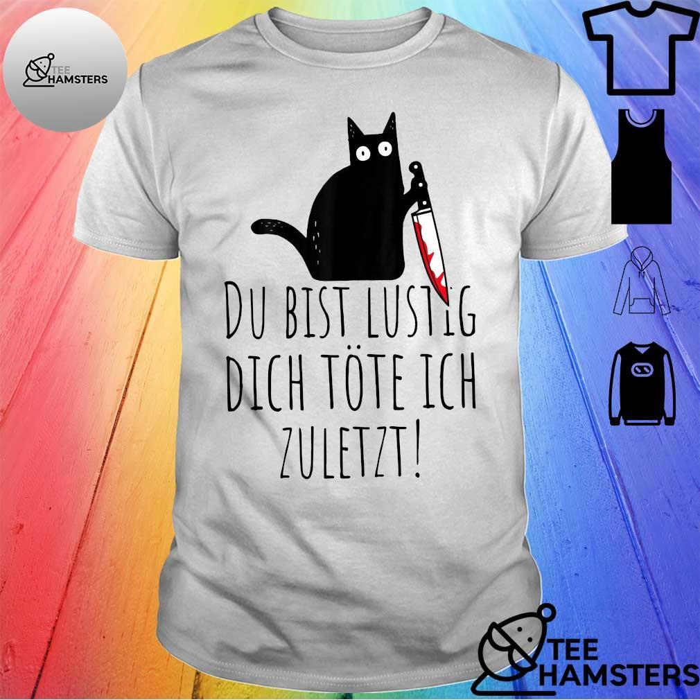 Black cat du bist lustig dich töte ich zuletzt shirt