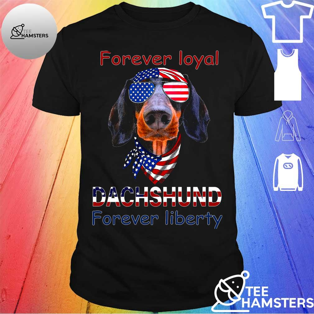Dachshund Wear American Glasses Forever Loyal Forever Liberty Shirt