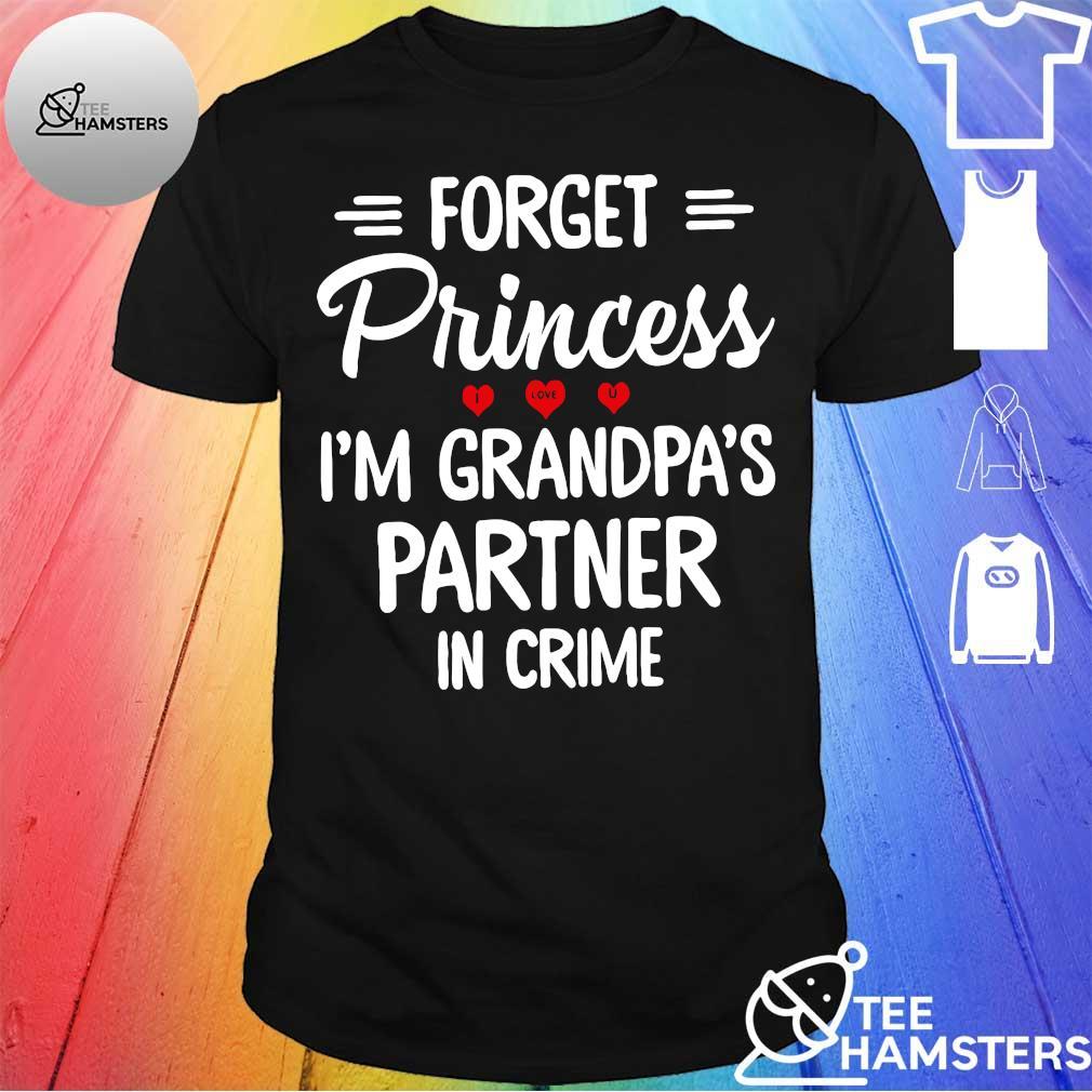 Forget princess i love you i'm grandpa's partner in crime shirt