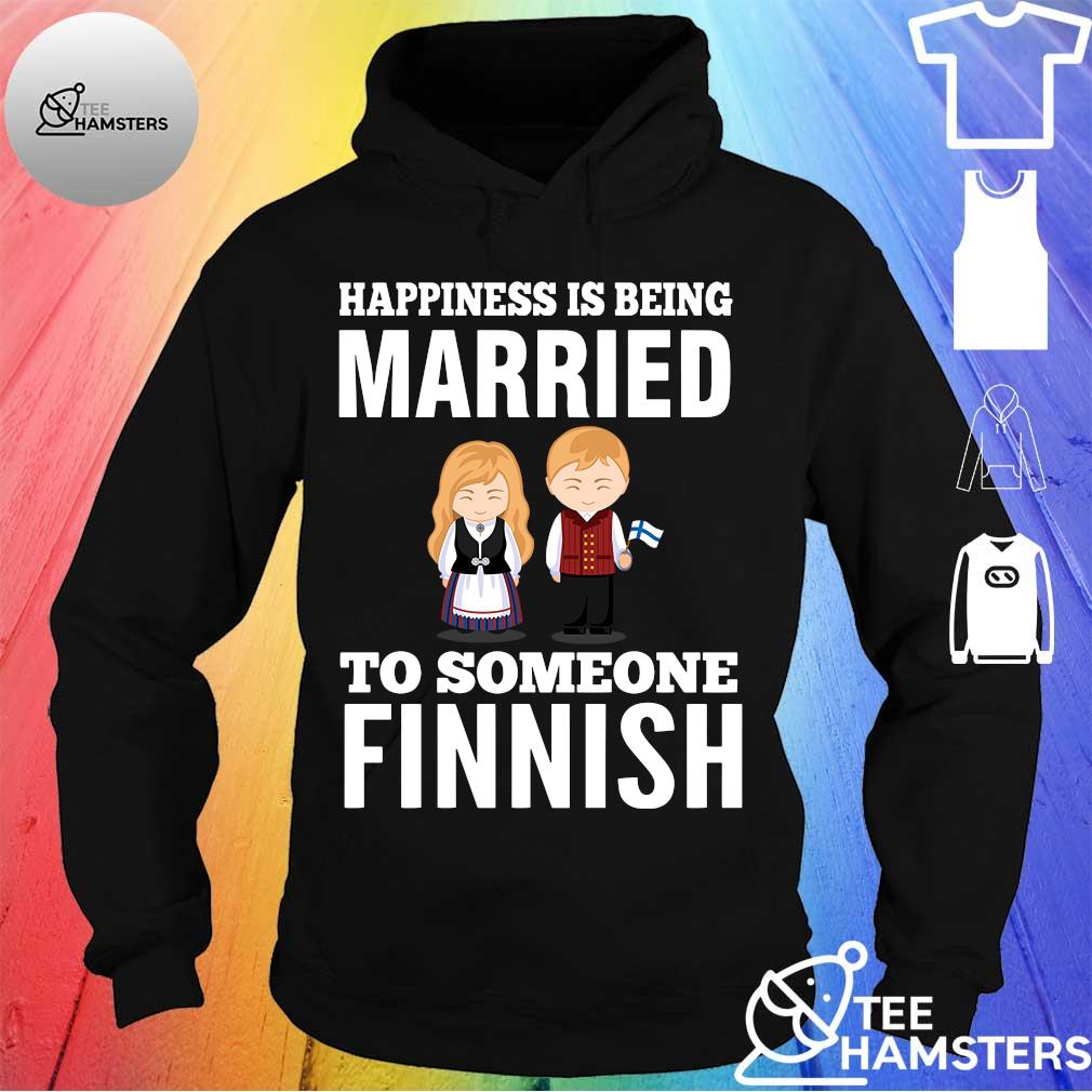 Happiness is being married to someone finnish hoodie