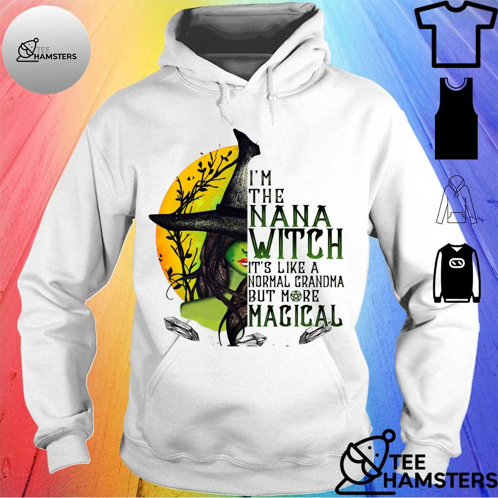 I'm the nana witch it's like a normal grandma but more magical hoodie
