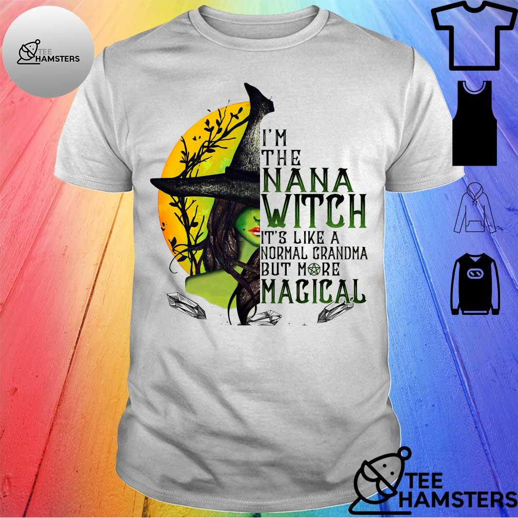 I'm the nana witch it's like a normal grandma but more magical shirt