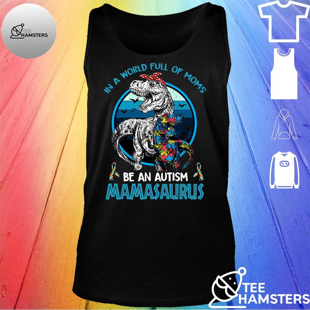 In a world full of moms be an autism Mamasaurus tank top