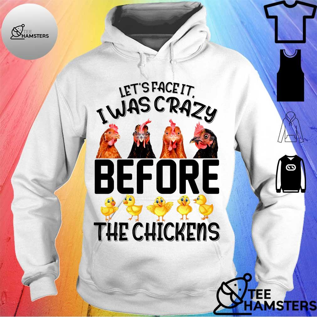 Let's face it i was crazy before the chickens hoodie