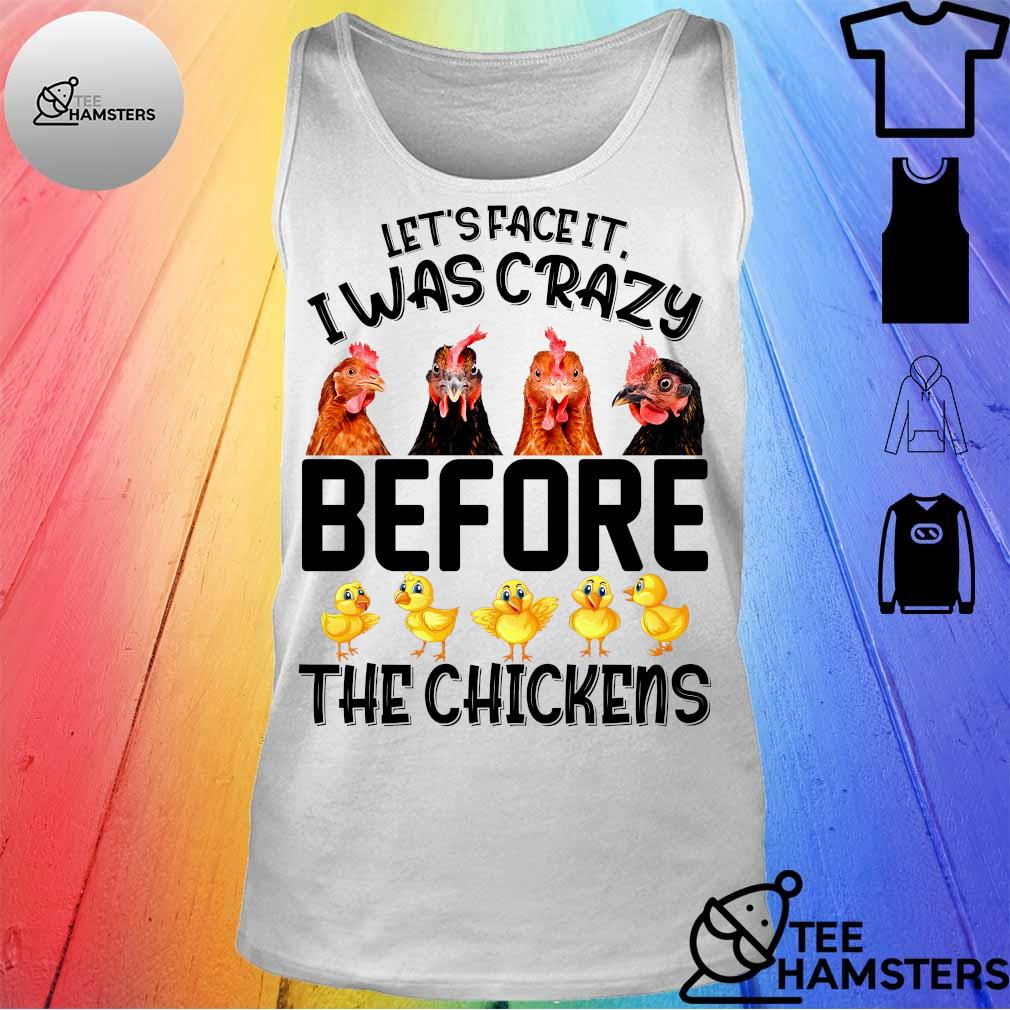 Let's face it i was crazy before the chickens tank top
