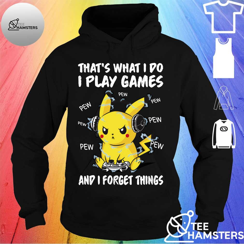 Pikachu that's what I do I play games and I forget things hoodie