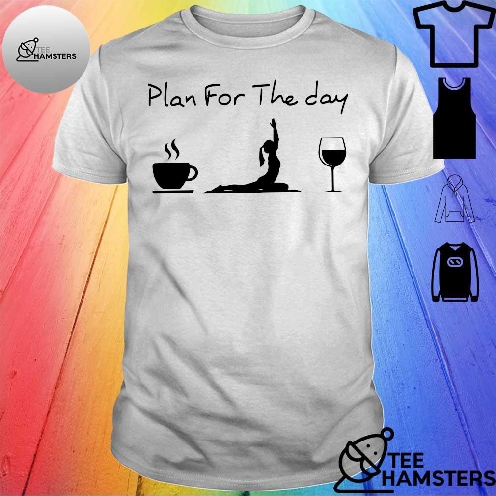 Plan for the day coffee yoga wine shirt