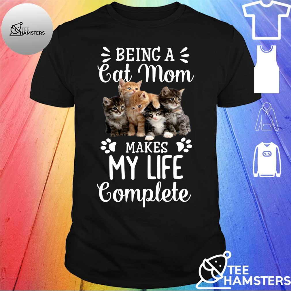 Being a cats mom makes my life complete shirt