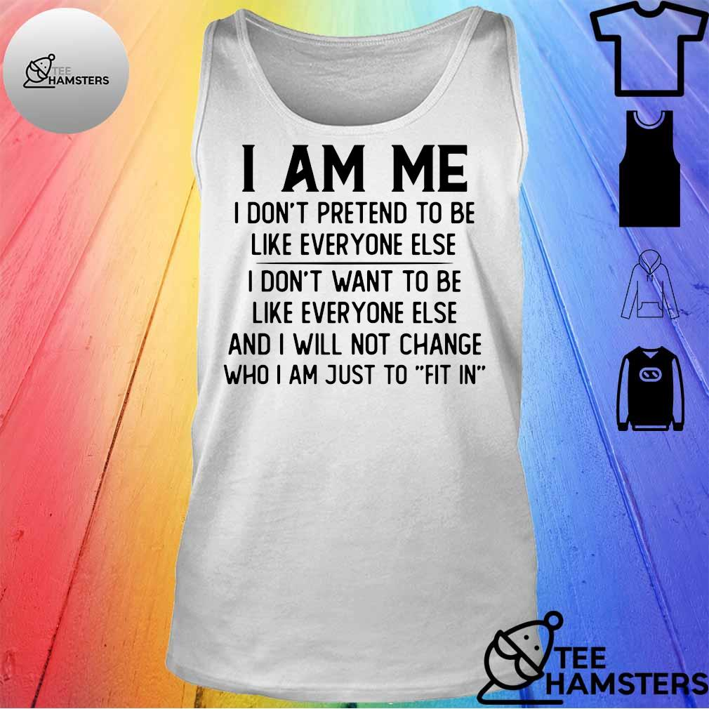I am me i don't pretend to be like everyone else tank top