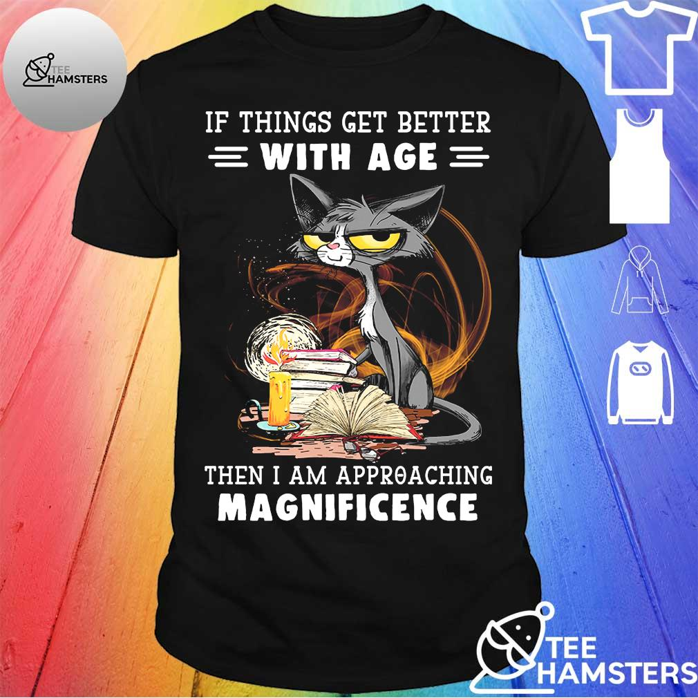 Black cat if things get better with age then i am approaching magnificence shirt