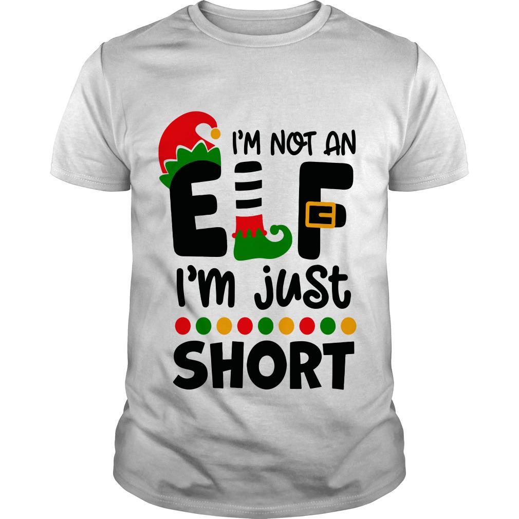 Christmas Shirt.I Not An Elf I M Just Short Christmas Shirt