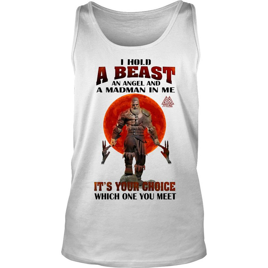 I hold a beast an angel and a Madman in me it's your choice Which one you meet s -tank top