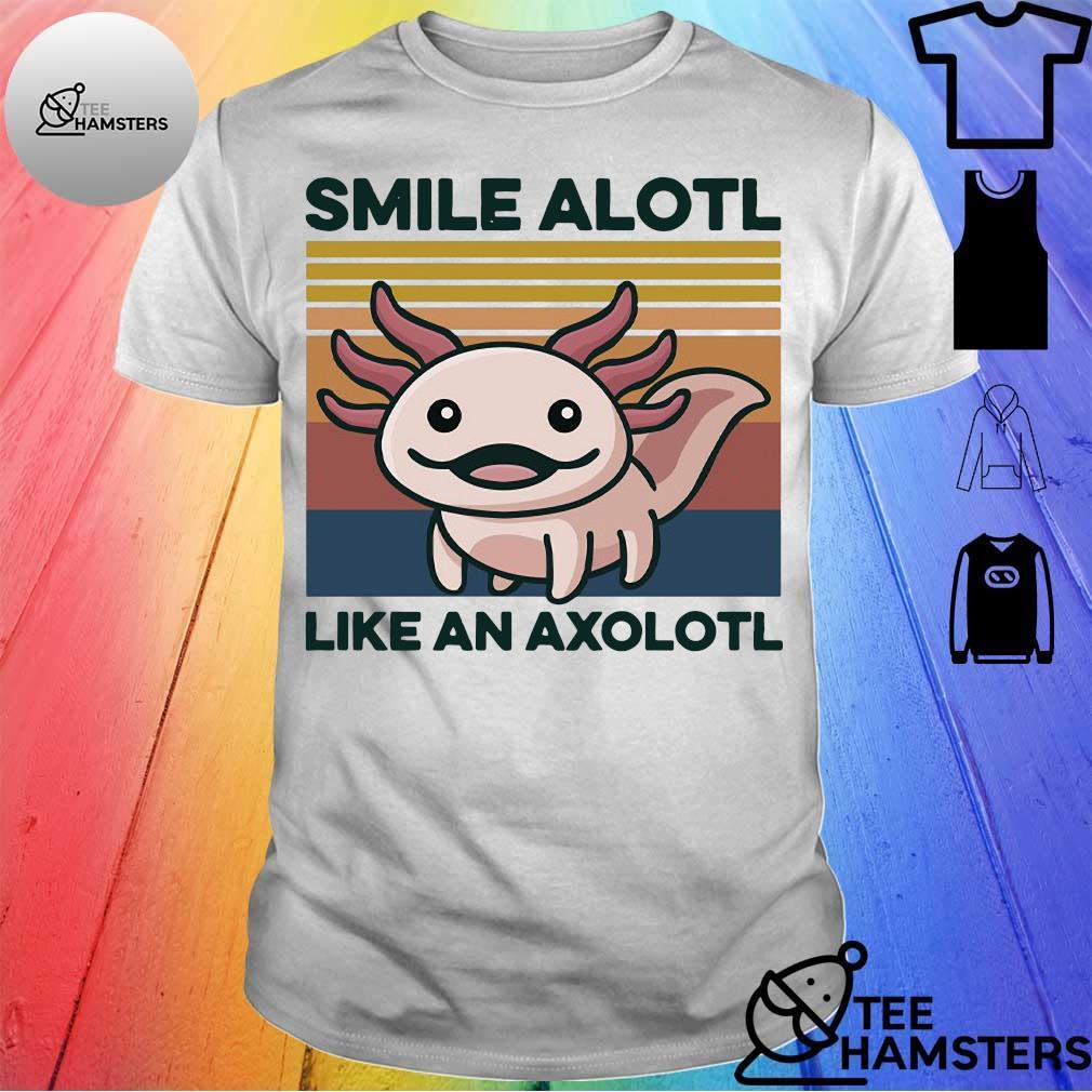 Smile Alotl like an axolotl vintage shirt