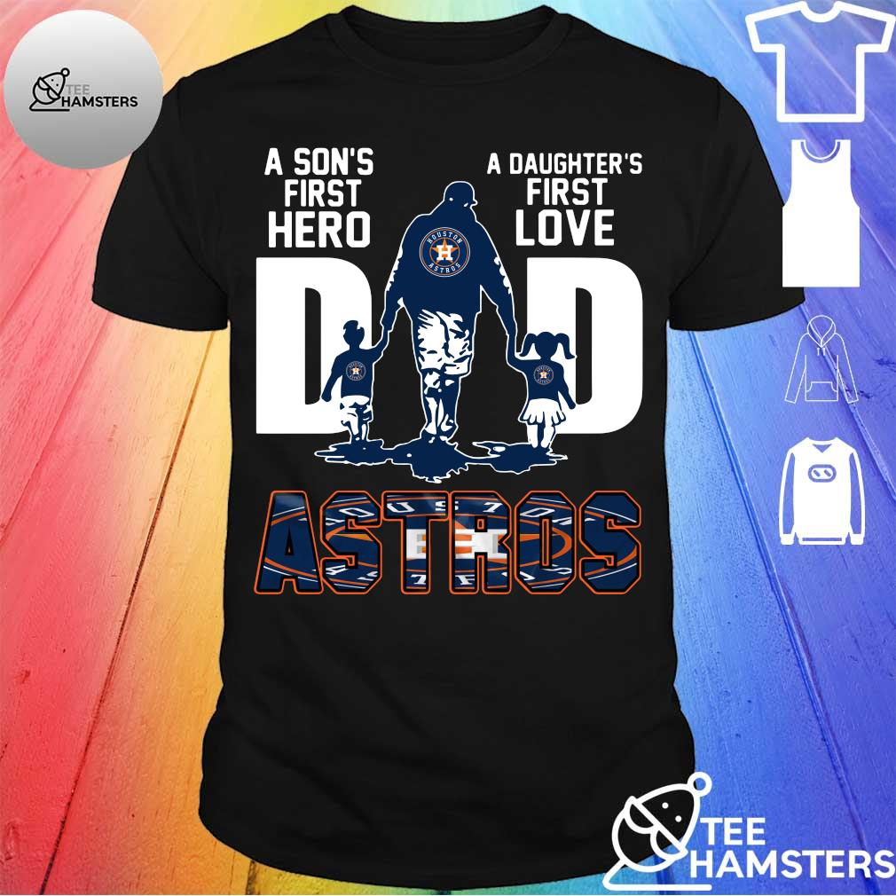 Houston Astros Dad A son's first hero a daughter's first love shirt