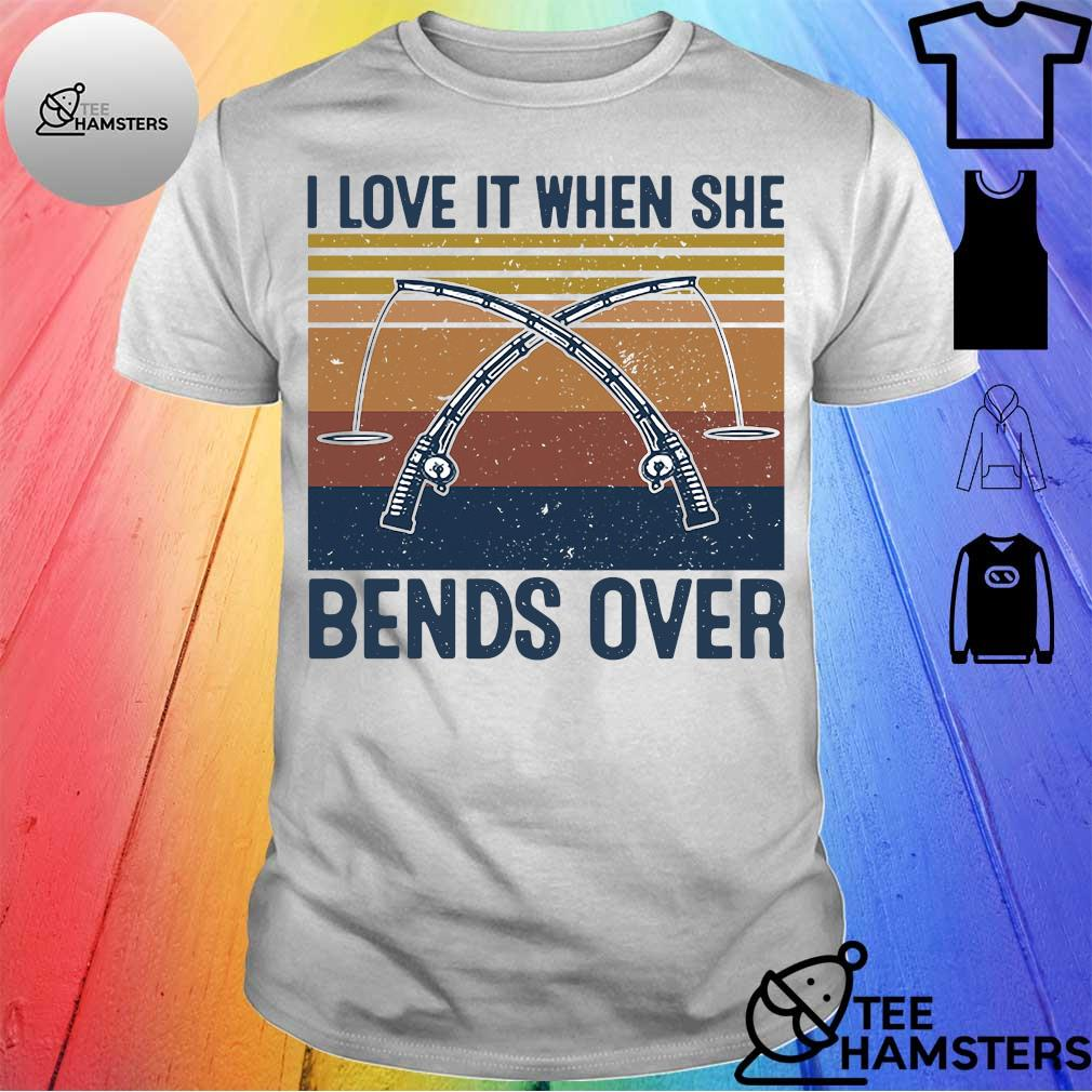 I love it when She Bends overs vintage shirt