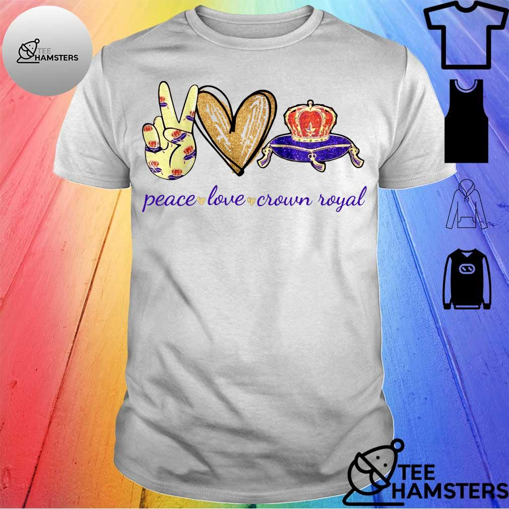 Peace Love And Crown Royal shirt
