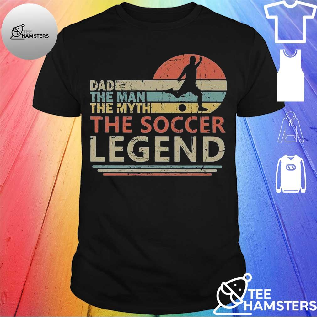 Dad The man the myth The soccer legend vintage shirt