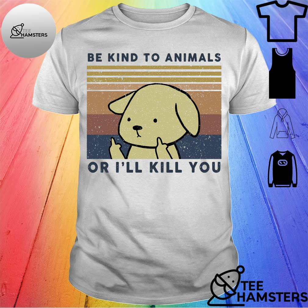 Dog Be kind to animals or I'll kill You vintage shirt