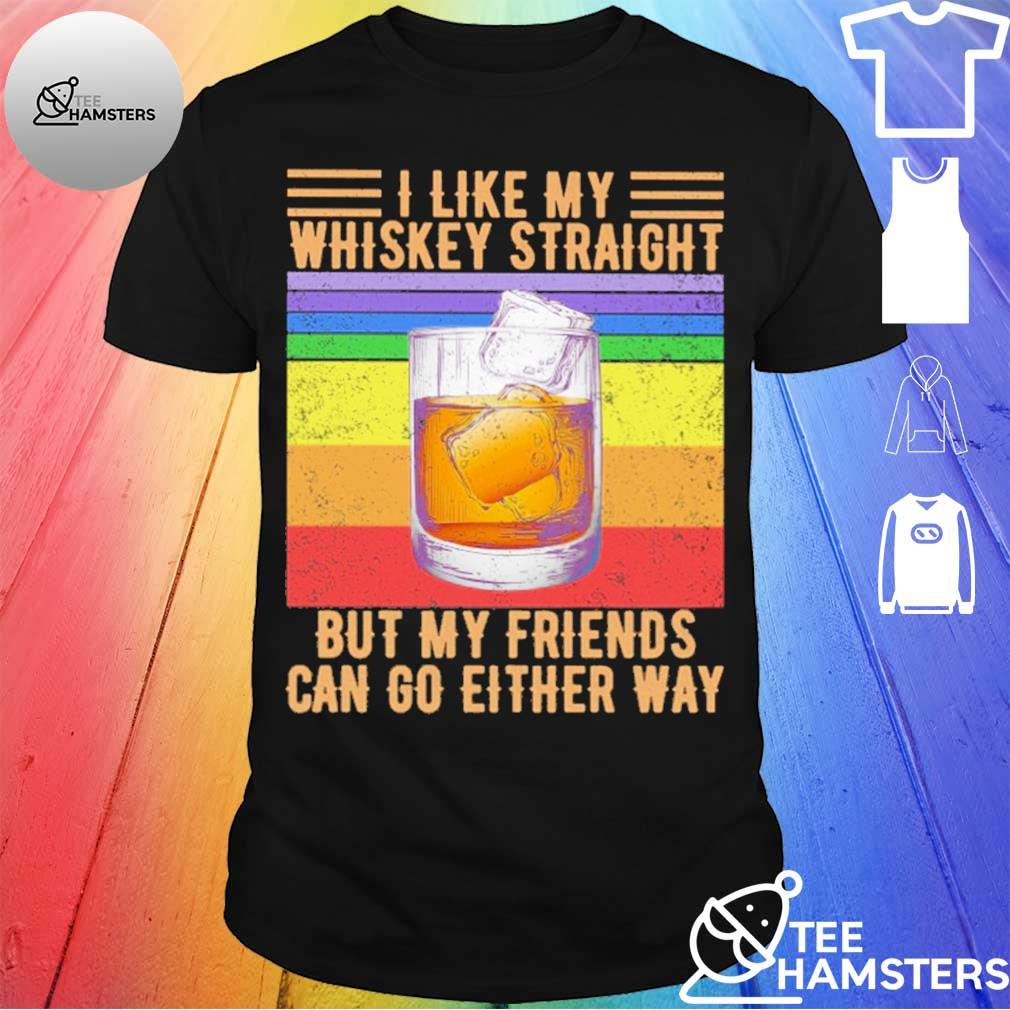 I like My whiskey straight but My Friends can do either way vintage Shirt