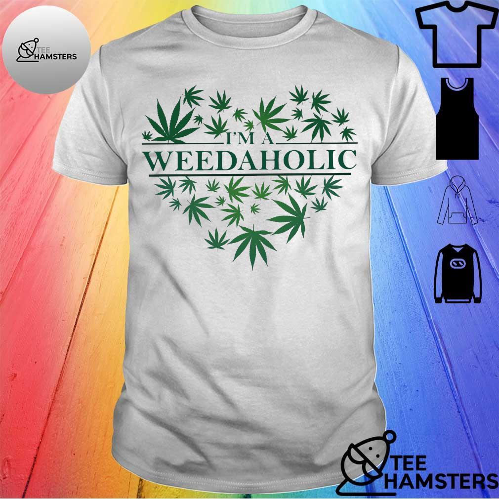 I'm a Weed Aholic shirt