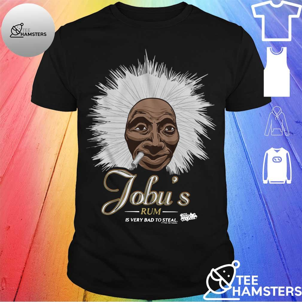Jobu's rum is very bad to steal shirt