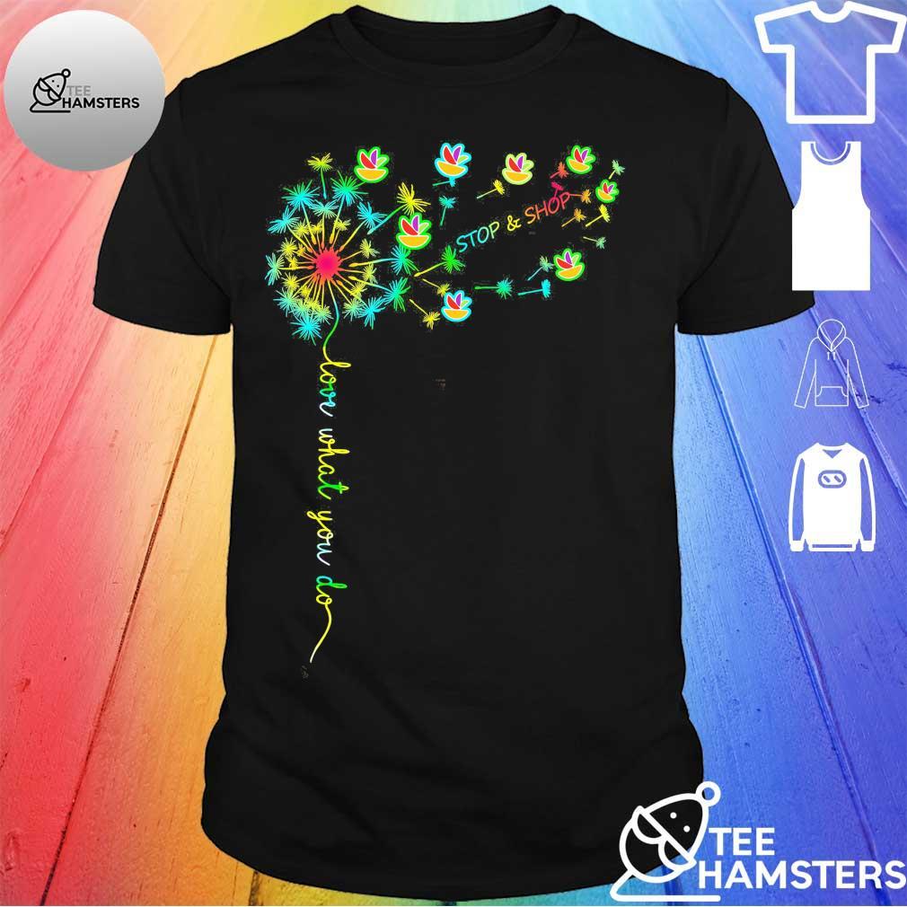 Love what You do Stop Shop shirt