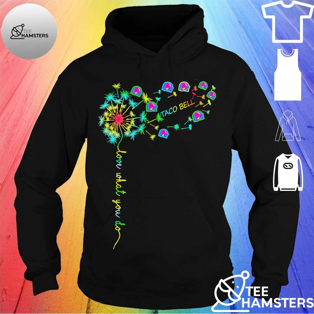 Love what You do Taco Bell s hoodie