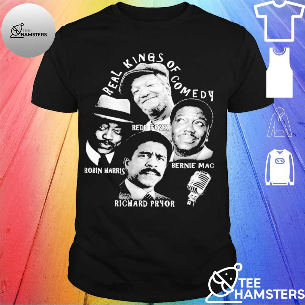 Real kings of comedy redd foxx robin harris bernie mac richard pryor Shirt