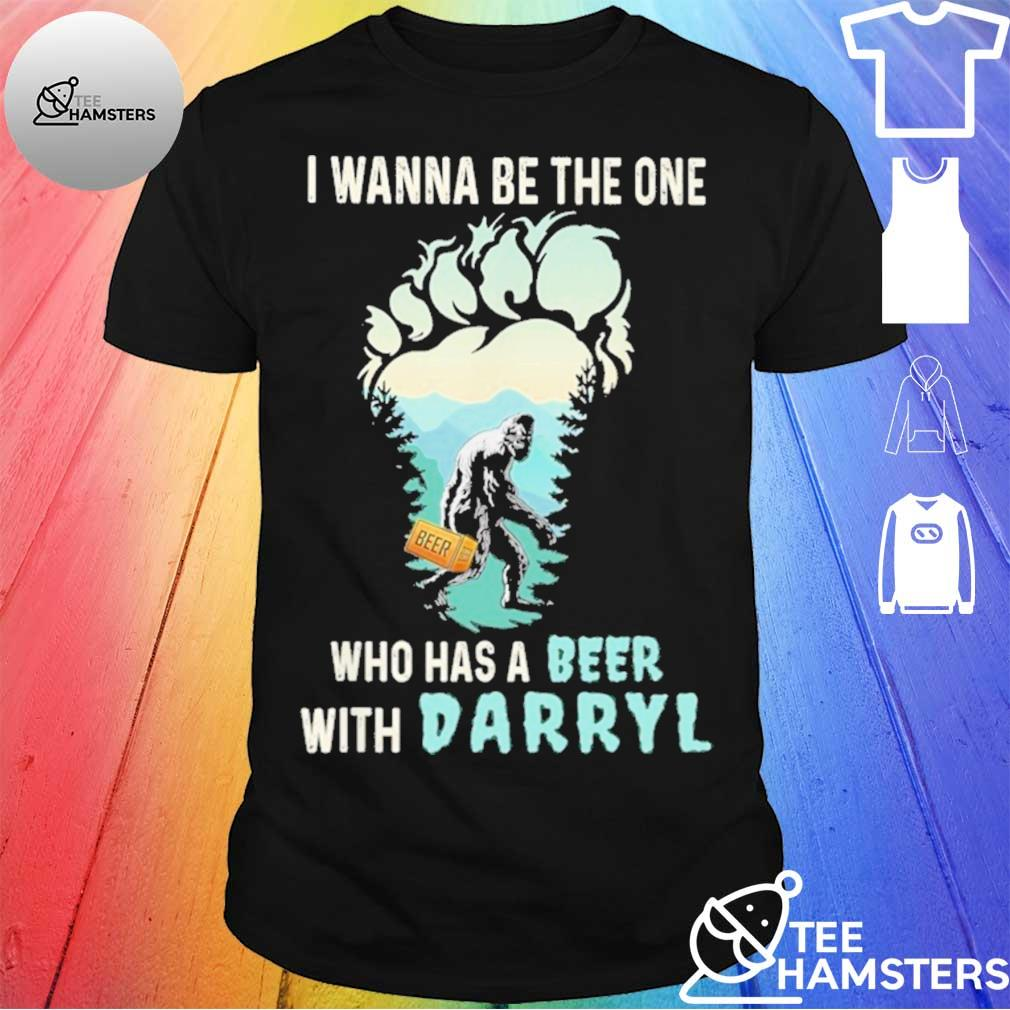 Bigfoot beer I wanna be the one who has a beer with Darryl shirt